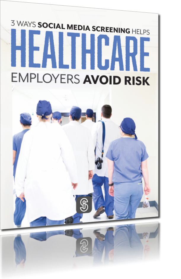 3 Ways Social Media Screening Helps Healthcare Employers Avoid Risk