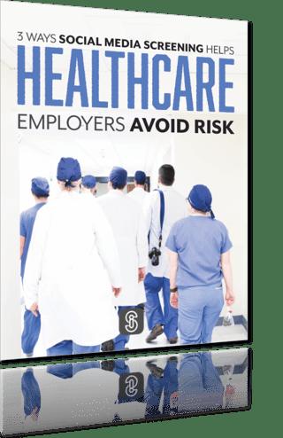 3 Ways Social Media Screening Helps Healthcare Employers Avoid Risk